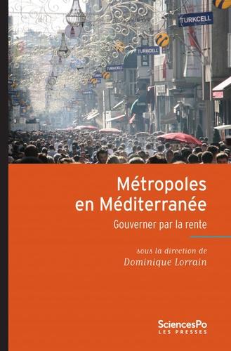 Métropoles en Méditerranée. Gouverner par les rentes