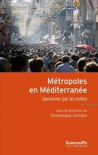 Dominique Lorrain - Métropoles en Méditerranée - Gouverner par les rentes.