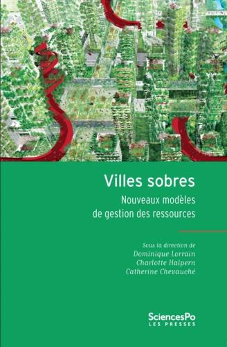 Dominique Lorrain et Charlotte Halpern - Villes sobres - Nouveaux modèles de gestion des ressources.