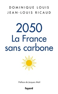 Dominique Louis et Jean-Louis Ricaud - 2050 : la France sans carbone.