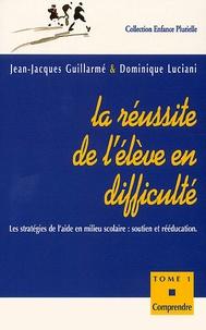 Dominique Luciani et Jean-Jacques Guillarmé - La réussite de l'élève en difficulté. - Tome 1, Comprendre.