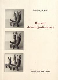 Dominique Maes - Bestiaire de mon jardin secret.