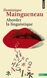 Dominique Maingueneau - Aborder la linguistique.