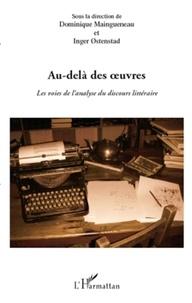 Dominique Maingueneau et Inger Ostenstad - Au-delà des oeuvres - Les voies de l'analyse du discours littéraire.