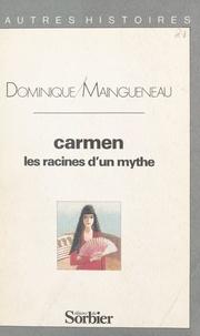 Dominique Maingueneau et François Dupuigrenet Desroussilles - Carmen, les racines d'un mythe.