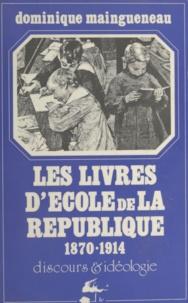 Dominique Maingueneau - Les livres d'école de la République, 1870-1914 - Discours et idéologie.
