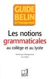 Dominique Maingueneau et Eric Pellet - Les notions grammaticales au collège et au lycée.