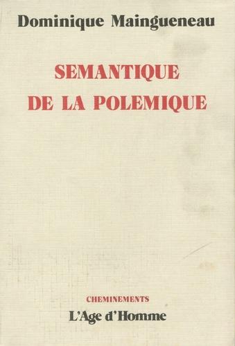 Dominique Maingueneau - Sémantique de la polémique.