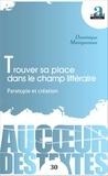 Dominique Maingueneau - Trouver sa place dans le champ littéraire - Paratopie et création.