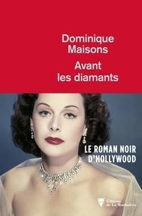 Dominique Maisons - Avant les diamants.