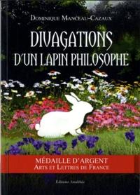 Dominique Manceau-Cazaux - Divagations d'un lapin philosophe.