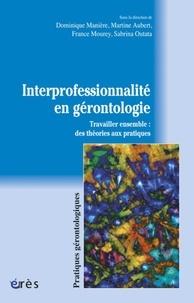 Dominique Manière et Martine Aubert - Interprofessionnalité en gérontologie - Travailler ensemble : des théories aux pratiques.