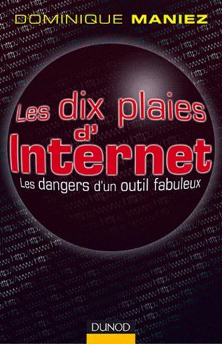 Dominique Maniez - Les dix plaies d'Internet - Les dangers d'un outil fabuleux.