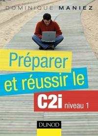Dominique Maniez - Préparer et réussir le C2i niveau 1.