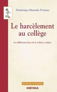 Le harcèlement au collège- Les différentes faces de la violence scolaire - Dominique-Manuela Pestana  
