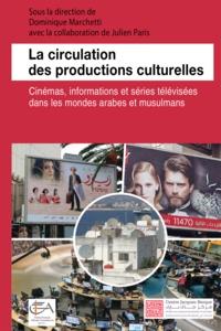 Dominique Marchetti - La circulation des productions culturelles - Cinémas, informations et séries télévisées dans les mondes arabes et musulmans.