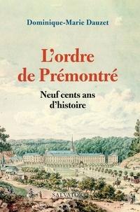 Dominique-Marie Dauzet - L'ordre de Prémontré - Neuf cent ans d'histoire.