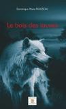 Dominique-Marie Rousseau - Le bois des louves Tome 1 : .