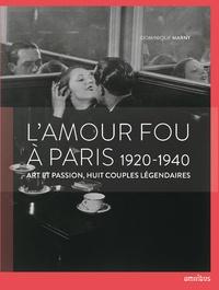 Dominique Marny - L'amour fou à Paris - 1920-1940 - Art et passion, huit couples légendaires.