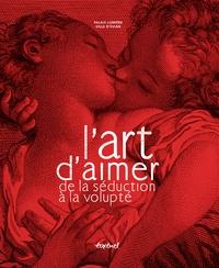 Dominique Marny et Raphaële Martin-Pigalle - L'art d'aimer de la séduction à la volupté.