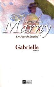 Dominique Marny - Les Fous de lumière Tome 2 : Gabrielle.