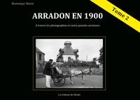 Dominique Martin - Arradon en 1900 à travers les photographies et cartes postales anciennes - Tome 2.