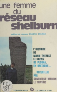 Dominique-Martin Le Trividic et Jacques Chaban-Delmas - Une femme du réseau Shelburn - L'histoire de Marie-Thérèse Le Calvez, de Plouha en Bretagne.