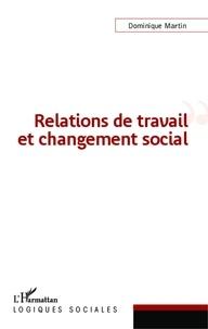 Dominique Martin - Relations de travail et changement social.