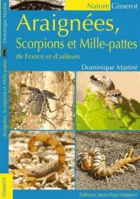 Dominique Martiré - Araignées, scorpions et mille-pattes de France et d'ailleurs.