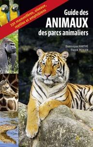 Dominique Martiré et Franck Merlier - Guide des animaux des parcs animaliers.