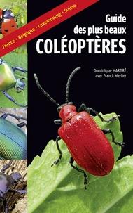 Dominique Martiré - Guide des plus beaux coléoptères.