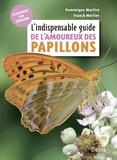 Dominique Martiré et Franck Merlier - L'indispensable guide de l'amoureux des papillons.