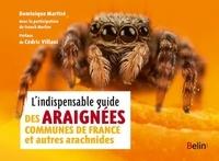Dominique Martiré et Franck Merlier - L'indispensable guide des araignées communes de France et autres arachnides.