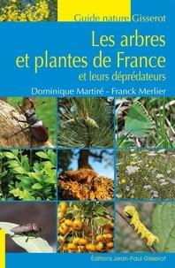 Dominique Martiré et Franck Merlier - Les arbres et plantes de France et leurs déprédateurs.