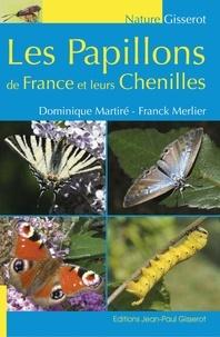 Dominique Martiré et Franck Merlier - Les papillons de France et leurs chenilles.