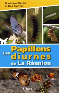 Dominique Martiré et Jean Armynot - Les papillons diurnes de La Réunion.