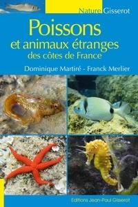 Dominique Martiré et Franck Merlier - Poissons et animaux étranges des côtes de France.