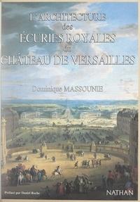 Dominique Massounie et Jacques Marseille - L'architecture des écuries royales du château de Versailles.
