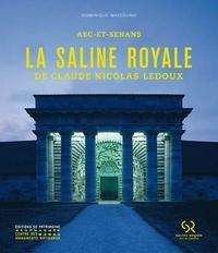 Dominique Massounie - La saline royale de Claude Nicolas Ledoux - Arc-et-Senans.