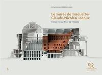 Dominique Massounie - Le musée de maquettes Claude-Nicolas Ledoux - Saline royale d'Arc-et-Senans.