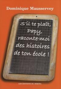 Dominique Mausservey - S'il te plaît, Papy, raconte-moi des histoires de ton école ! - Recueil d'histoires du passé.