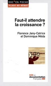 Dominique Méda et Florence Jany-Catrice - Faut-il attendre la croissance ?.