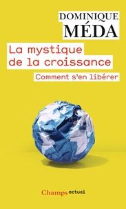 Dominique Méda - La Mystique de la croissance - Comment s'en libérer.