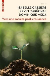 Dominique Méda et Isabelle Cassiers - Vers une société post-croissance - Intégrer les défis écologiques, économiques et sociaux.