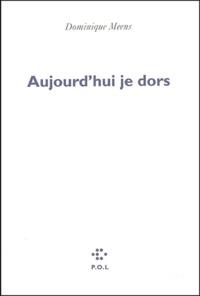Dominique Meens - Aujourd'hui je dors.