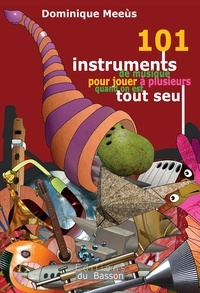 Dominique Meeùs - 101 instruments de musique pour jouer à plusieurs quand on est tout seul.