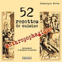 Dominique Meeùs - 52 recettes de cuisine anthropophagique.