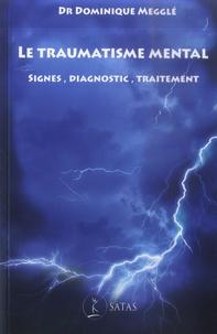 Dominique Megglé - Le traumatisme mental - Signes, diagnostic, traitement.