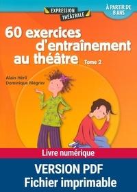 Dominique Mégrier et Alain Héril - 60 exercices d'entraînement au théâtre - Tome 2.