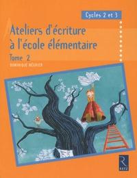 Dominique Mégrier - Ateliers d'écriture à l'école élémentaire, Cycles 2 et 3 - Tome 2.